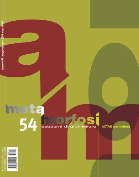 METAMORFOSI - Quaderni di Architettura – N. 54, 2005